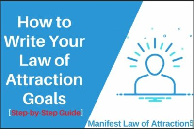 How To Write Your Law Of Attraction Goals [Step-by-Step Guide]