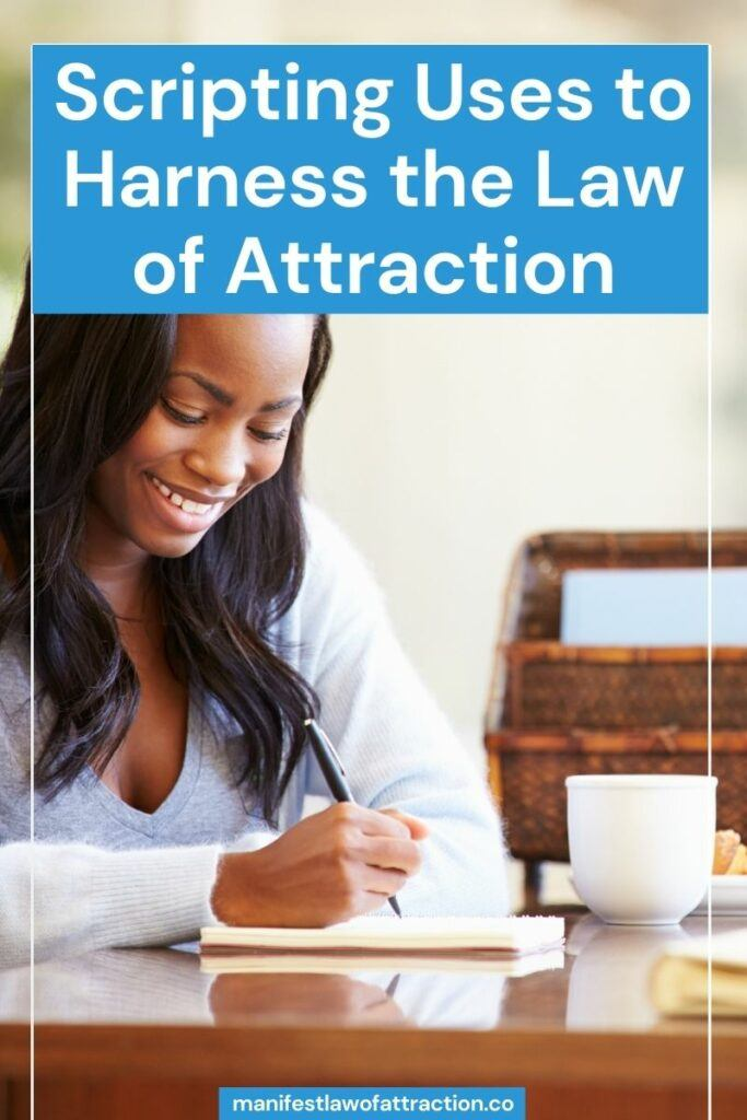 Scripting to manifest law of attraction