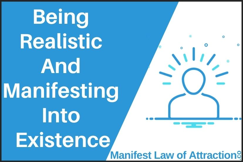 Being Realistic And Manifesting Into Existence