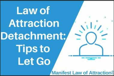 Law Of Attraction Detachment Tips To Let Go