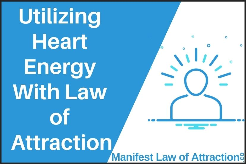 Utilizing Heart Energy With Law Of Attraction