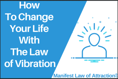 How To Change Your Life With The Law Of Vibration
